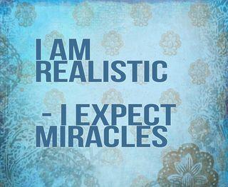 I-am-realistic-I-expect-miracles-copy